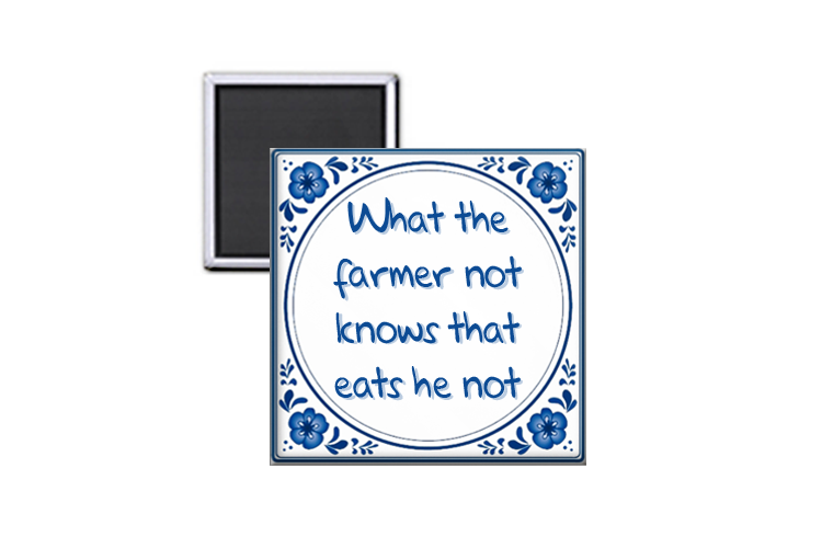 What the farmer not knows that eats he not
